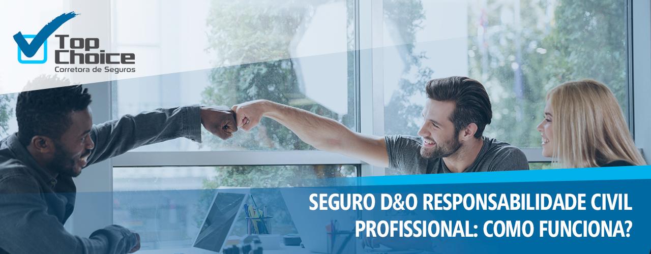Seguro D&O Responsabilidade Civil Profissional: como funciona?